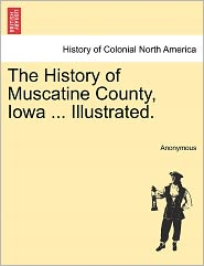 The History of Muscatine County, Iowa ... Illustrated.