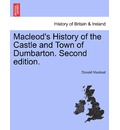 MacLeod's History of the Castle and Town of Dumbarton. Second Edition. - Donald MacLeod