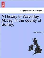 A History Of Waverley Abbey, In The County Of Surrey.