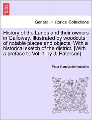 History Of The Lands And Their Owners In Galloway. Illustrated By Woodcuts Of Notable Places And Objects. With A Historical Sketch Of The District. [With A Preface To Vol. 1 By J. Paterson]. - Peter Handyside Mackerlie