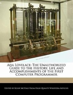 ADA Lovelace: The Unauthorized Guide to the History, Life and Accomplishments of the First Computer Programmer - McHale, Kolby