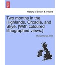 Two Months in the Highlands, Orcadia, and Skye. [With Coloured Lithographed Views.] - Charles Richard Weld