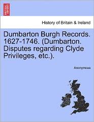 Dumbarton Burgh Records. 1627-1746. (Dumbarton. Disputes regarding Clyde Privileges, etc.).