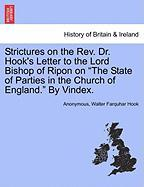 """Strictures on the REV. Dr. Hook's Letter to the Lord Bishop of Ripon on """"The State of Parties in the Church of England."""" by Vindex."""