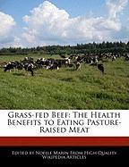 Grass-Fed Beef: The Health Benefits to Eating Pasture-Raised Meat
