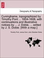 Cuninghame, topographized by Timothy Pont ... 1604-1608, with continuations and illustrative notices by ... J. Dobie, ... edited by J. S. Dobie. [With a map.] - Pont, Timothy Scot, James Dobie, John Shedden