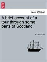 A brief account of a tour through some parts of Scotland. - Hunter, Robert