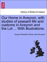 Our Home in Aveyron, with studies of peasant life and customs in Aveyron and the Lot ... With illustrations. - Davies, George Christopher Broughall, Mary