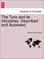 The Tyne and its tributaries. Described and illustrated. - Palmer, William James