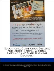 Educational Guide About Dyslexia And Other Reading, Writing, Language, And Math Learning Disorders - Mariana Georgacarakos