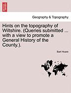 Hints on the Topography of Wiltshire. (Queries Submitted ... with a View to Promote a General History of the County.).