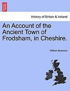 An Account of the Ancient Town of Frodsham, in Cheshire.