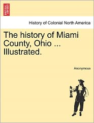 The history of Miami County, Ohio ... Illustrated.