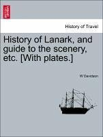 History of Lanark, and guide to the scenery, etc. [With plates.] - Davidson, W