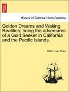 Shaw, William Late: Golden Dreams and Waking Realities; being the adventures of a Gold Seeker in California and the Pacific Islands.