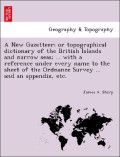 Sharp, James A.: A New Gazetteer; or topographical dictionary of the British Islands and narrow seas; ... with a reference under every name to the sheet of the Ordnance Survey ... and an appendix, etc.
