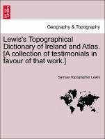 Lewis's Topographical Dictionary of Ireland and Atlas. [A collection of testimonials in favour of that work.] - Lewis, Samuel Topographer