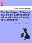 Collins, Wilkie;Brandling, Henry C.: Rambles beyond Railways; or, Notes in Cornwall taken a-foot With illustrations by H. C. Brandling.