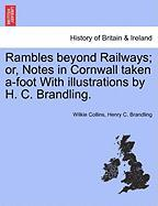 Rambles Beyond Railways; Or, Notes in Cornwall Taken A-Foot with Illustrations by H. C. Brandling.