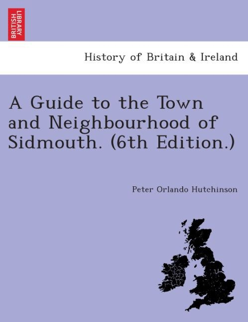 A Guide to the Town and Neighbourhood of Sidmouth. (6th edition.). als Taschenbuch von Peter Orlando Hutchinson - British Library, Historical Print Editions
