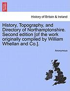 History, Topography, and Directory of Northamptonshire. Second Edition [Of the Work Originally Compiled by William Whellan and Co.].
