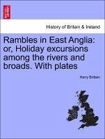 Rambles in East Anglia: or, Holiday excursions among the rivers and broads. With plates - Brittain, Harry