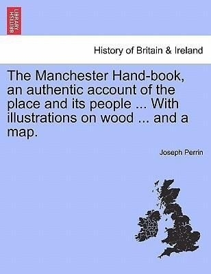 The Manchester Hand-book, an authentic account of the place and its people ... With illustrations on wood ... and a map. als Taschenbuch von Josep...