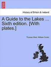 A Guide to the Lakes ... Sixth Edition. [With Plates.] - West, Thomas / Cockin, William