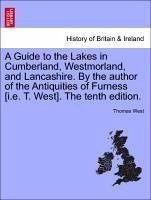 A Guide to the Lakes in Cumberland, Westmorland, and Lancashire. By the author of the Antiquities of Furness [i.e. T. West]. The tenth edition. - West, Thomas