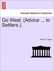 Go West. (Advice ... To Settlers.). - Percy S. Taylor