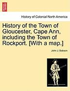 History of the Town of Gloucester, Cape Ann, Including the Town of Rockport. [With a Map.]
