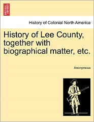 History of Lee County, together with biographical matter, etc. - Anonymous