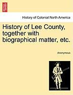 History of Lee County, Together with Biographical Matter, Etc.