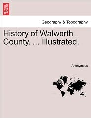 History of Walworth County. ... Illustrated. - Anonymous