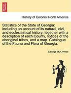 Statistics of the State of Georgia: Including an Account of Its Natural, Civil, and Ecclesiastical History; Together with a Description of Each County