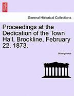 Proceedings at the Dedication of the Town Hall, Brookline, February 22, 1873.