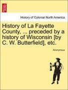 Anonymous: History of La Fayette County, ... preceded by a history of Wisconsin [by C. W. Butterfield], etc.