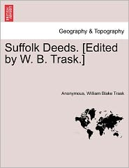 Suffolk Deeds. [Edited by W. B. Trask.] - Anonymous, William Blake Trask
