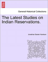 The Latest Studies On Indian Reservations. - Jonathan Baxter Harrison