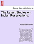 The Latest Studies on Indian Reservations.