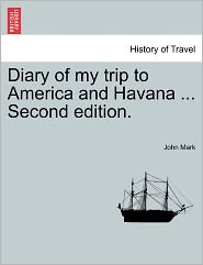 Diary Of My Trip To America And Havana ... Second Edition. - John Mark