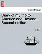 Diary of My Trip to America and Havana ... Second Edition.