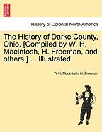The History of Darke County, Ohio. [Compiled by W. H. Macintosh, H. Freeman, and Others.] ... Illustrated.