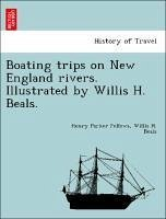 Boating trips on New England rivers. Illustrated by Willis H. Beals. - Fellows, Henry Parker Beals, Willis H.