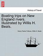 Boating Trips on New England Rivers. Illustrated by Willis H. Beals.