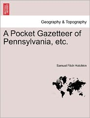 A Pocket Gazetteer Of Pennsylvania, Etc. - Samuel Fitch Hotchkin
