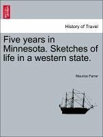 Five years in Minnesota. Sketches of life in a western state. - Farrar, Maurice