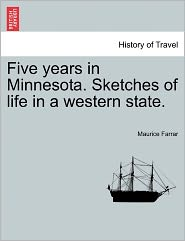 Five Years In Minnesota. Sketches Of Life In A Western State. - Maurice Farrar