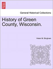 History Of Green County, Wisconsin. - Helen M. Bingham