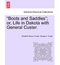 Boots and Saddles; Or, Life in Dakota with General Custer. - Elizabeth Bacon Custer